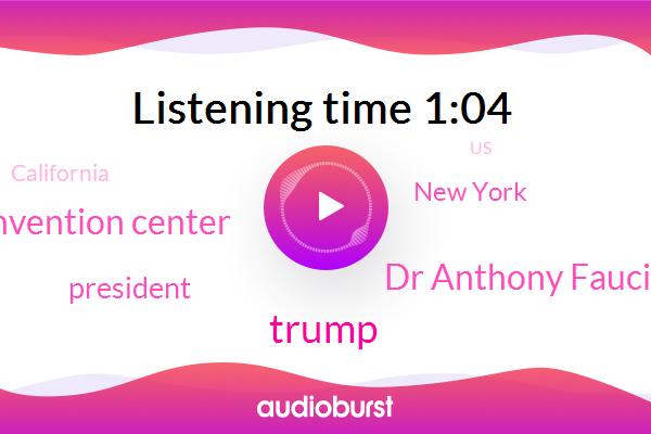 Dr Anthony Fauci,New York,Donald Trump,California,Santa Clara Convention Center,United States,China,President Trump
