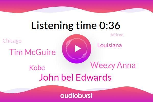 John Bel Edwards,Kobe,Louisiana,Weezy Anna,Chicago,Tim Mcguire