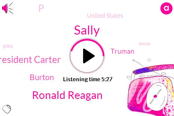 Sally,P,Ronald Reagan,United States,President Carter,Burton,Truman