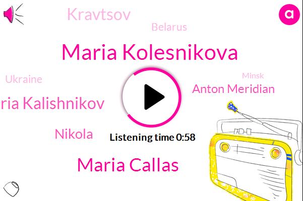 Belarus,Maria Kolesnikova,Ukraine,Maria Callas,Maria Kalishnikov,Nikola,Minsk,Anton Meridian,Kravtsov,Official