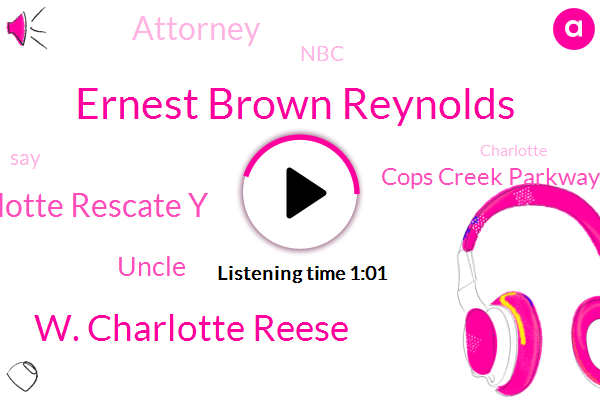 Ernest Brown Reynolds,W. Charlotte Reese,Charlotte Rescate Y,Cops Creek Parkway,Uncle,NBC,Attorney