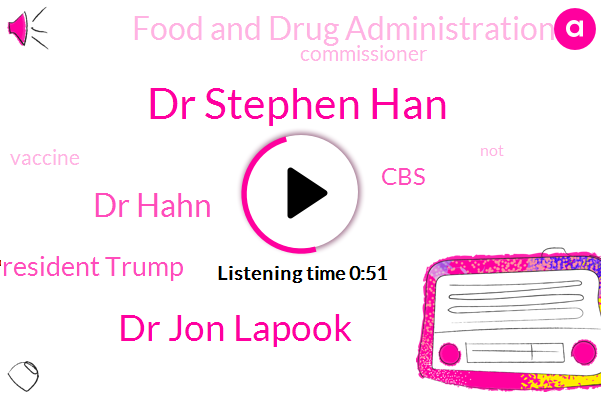 Food And Drug Administration,Dr Stephen Han,Dr Jon Lapook,Dr Hahn,President Trump,CBS,Commissioner
