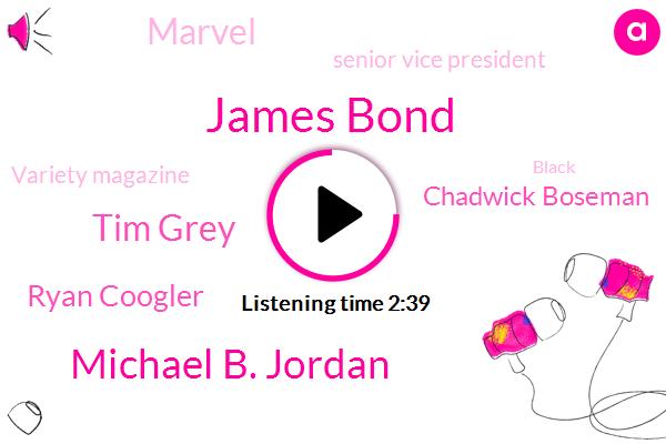 James Bond,Michael B. Jordan,Tim Grey,Ryan Coogler,Chadwick Boseman,Marvel,Senior Vice President,Variety Magazine