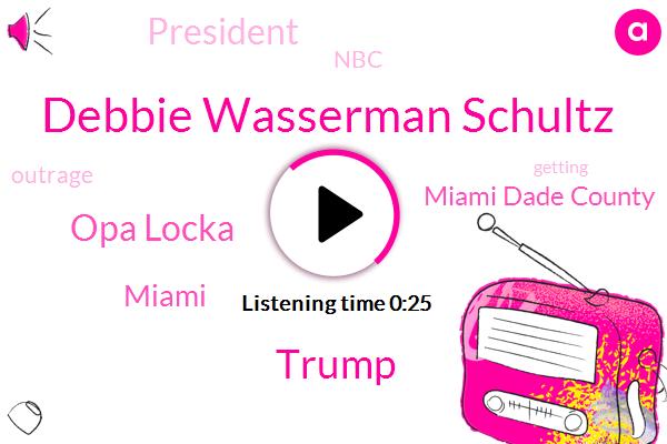 Debbie Wasserman Schultz,Miami Dade County,Opa Locka,Miami,Donald Trump,NBC,President Trump