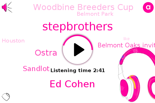 Stepbrothers,Sandlot,Ed Cohen,Belmont Oaks Invitational Stakes,Woodbine Breeders Cup,Houston,Belmont Park,Ostra