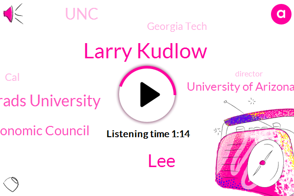 Larry Kudlow,Undergrads University,National Economic Council,University Of Arizona,UNC,Georgia Tech,Director,CAL,Berkeley,LEE,Texas