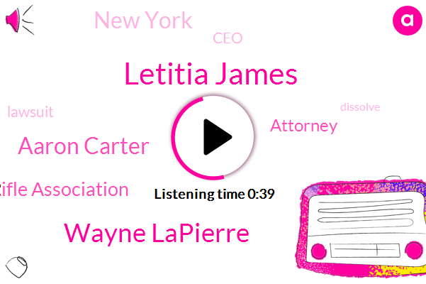 National Rifle Association,Letitia James,New York,Wayne Lapierre,Aaron Carter,CEO,Attorney