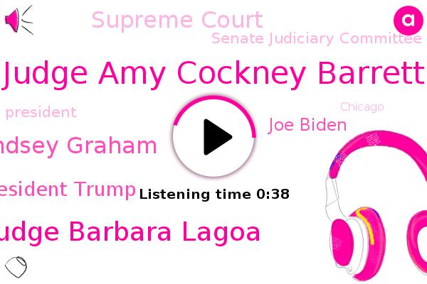 Supreme Court,Judge Amy Cockney Barrett,Judge Barbara Lagoa,Lindsey Graham,President Trump,Vice President,Senate Judiciary Committee,Joe Biden,Chairman,Florida,Chicago