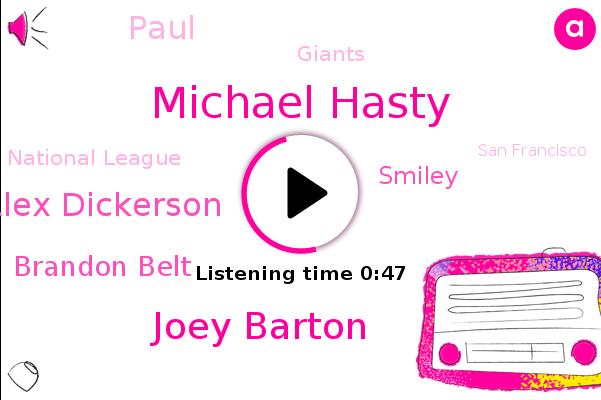 Giants,Michael Hasty,Joey Barton,San Francisco,Alex Dickerson,Brandon Belt,National League,Smiley,Colorado,Paul