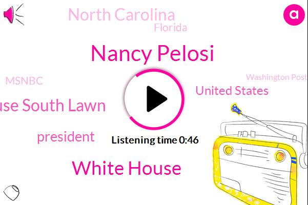 White House,President Trump,White House South Lawn,Nancy Pelosi,Msnbc,Washington Post,United States,North Carolina,Florida