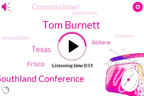 Southland Conference,Tom Burnett,Texas,Frisco,Abilene,Commissioner