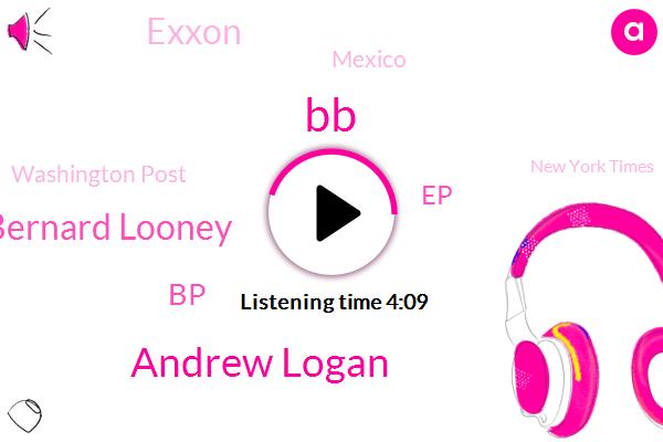 BP,Washington Post,BB,Mexico,EP,New York Times,Exxon,Andrew Logan,Bernard Looney