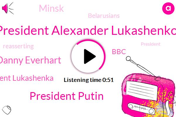 President Alexander Lukashenko,President Putin,Danny Everhart,Minsk,BBC,President Lukashenka,Belarusians,Reasserting