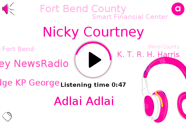 Fort Bend,Nicky Courtney,Fort Bend County,Bend County,Adlai Adlai,Smart Financial Center,Courtney Newsradio,Judge Kp George,K. T. R. H. Harris