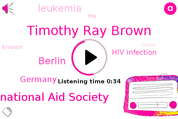 Timothy Ray Brown,Hiv Infection,Leukemia,International Aid Society,Berlin,Germany