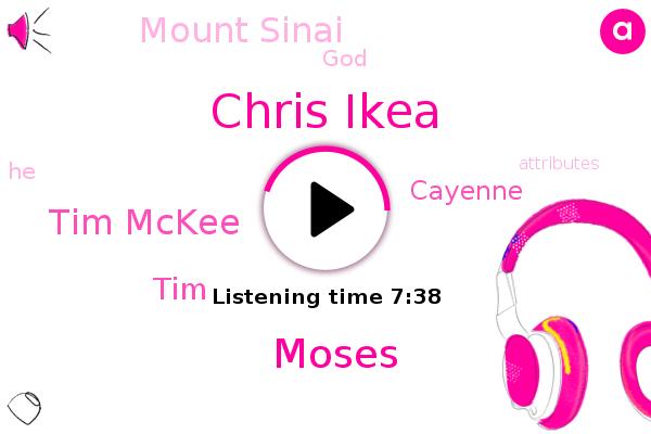 Chris Ikea,Moses,Tim Mckee,Mount Sinai,TIM,Cayenne