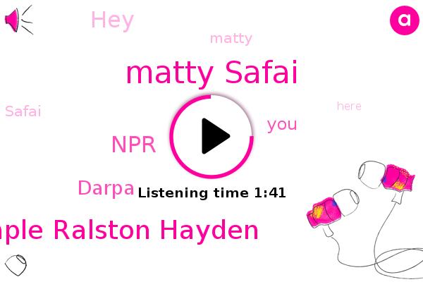 Matty Safai,NPR,Dina Temple Ralston Hayden,Darpa