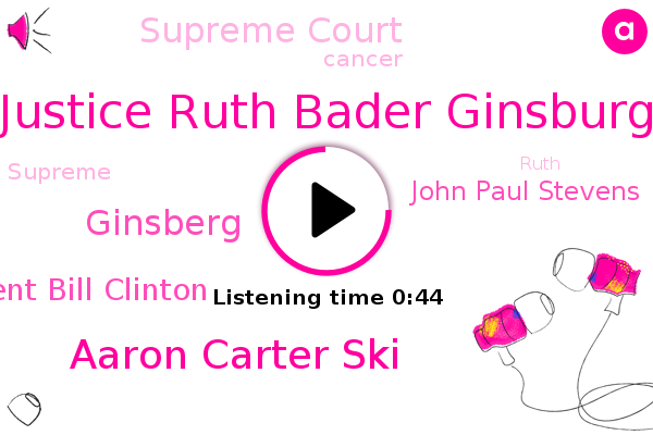Justice Ruth Bader Ginsburg,Supreme Court,Aaron Carter Ski,Ginsberg,President Bill Clinton,John Paul Stevens,ABC,Cancer
