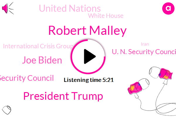 Iran,Security Council,Robert Malley,U. N. Security Council,President Trump,Vice President,United Nations,White House,Russia,Joe Biden,Washington,International Crisis Group,Brussels,United States,Iraq,China
