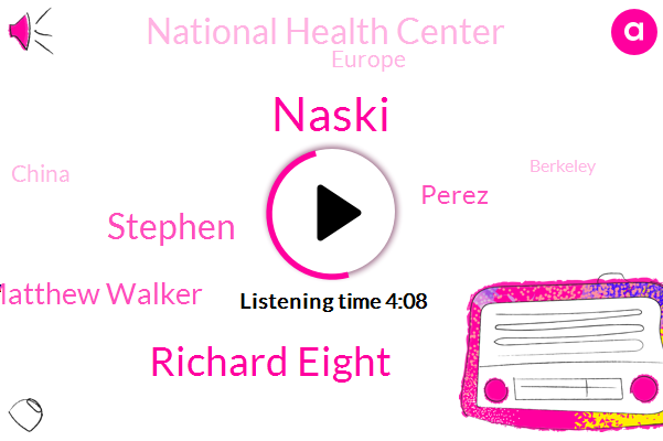 Naski,Europe,China,Richard Eight,Stephen,Berkeley,Matthew Walker,Perez,National Health Center,Greece
