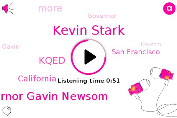 Kevin Stark,Governor Gavin Newsom,San Francisco,Kqed,California