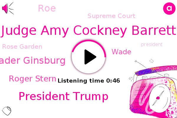 Judge Amy Cockney Barrett,President Trump,Supreme Court,Ruth Bader Ginsburg,Roger Stern,Rose Garden,Assault,Wade,ROE