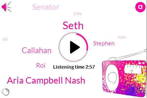Seth,Aria Campbell Nash,Callahan,ROI,Stephen,Senator