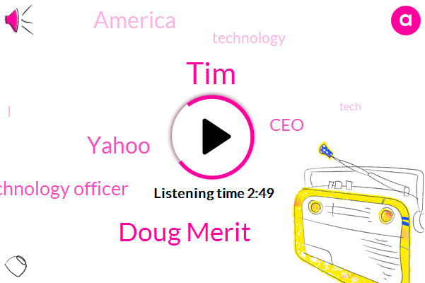 TIM,Chief Technology Officer,CEO,Yahoo,Doug Merit,America