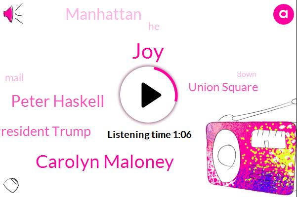 Carolyn Maloney,Peter Haskell,JOY,Union Square,President Trump,Manhattan