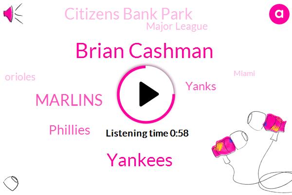 Phillies,Yankees,Marlins,Baseball,Yanks,Brian Cashman,Citizens Bank Park,Major League,Miami,Orioles,Baltimore