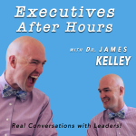 Executives After Hours with Dr. James Kelley