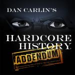 Dan Carlin's Hardcore History Addendum