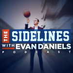 The Sidelines with Evan Daniel