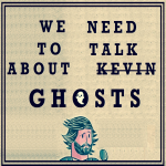 We Need To Talk About Ghosts