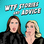 WTF - Stories & Advice