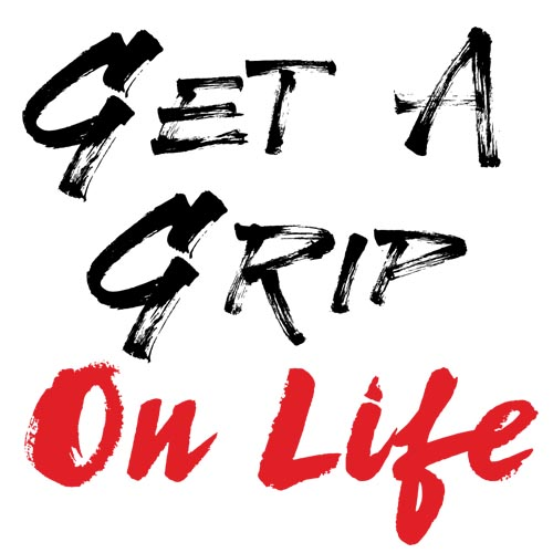 Get A Grip On Life