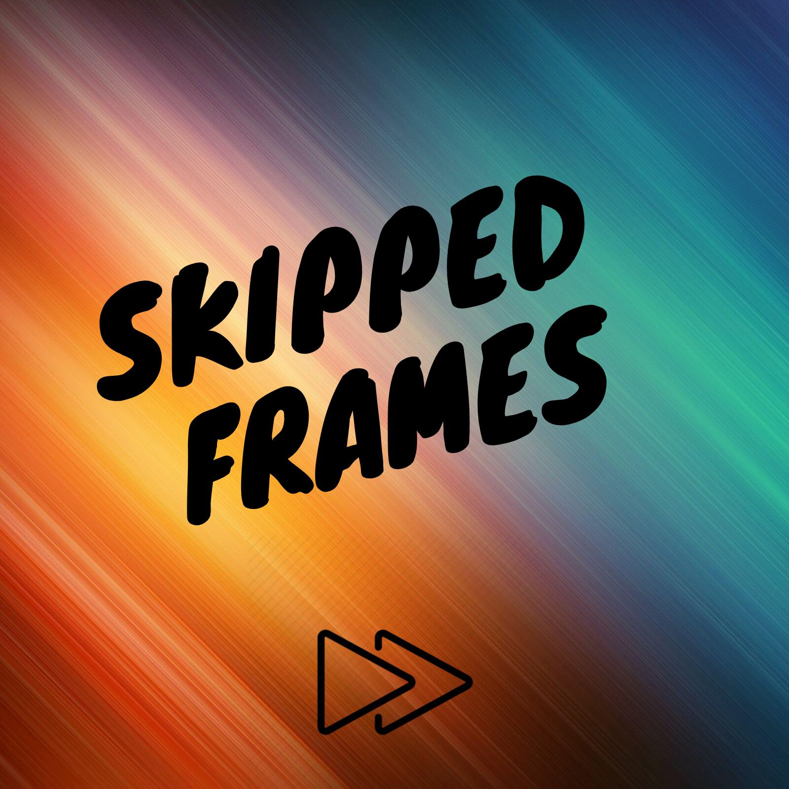 Skipped Frames