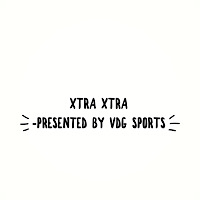 Xtra Xtra Presented By VDG Sports