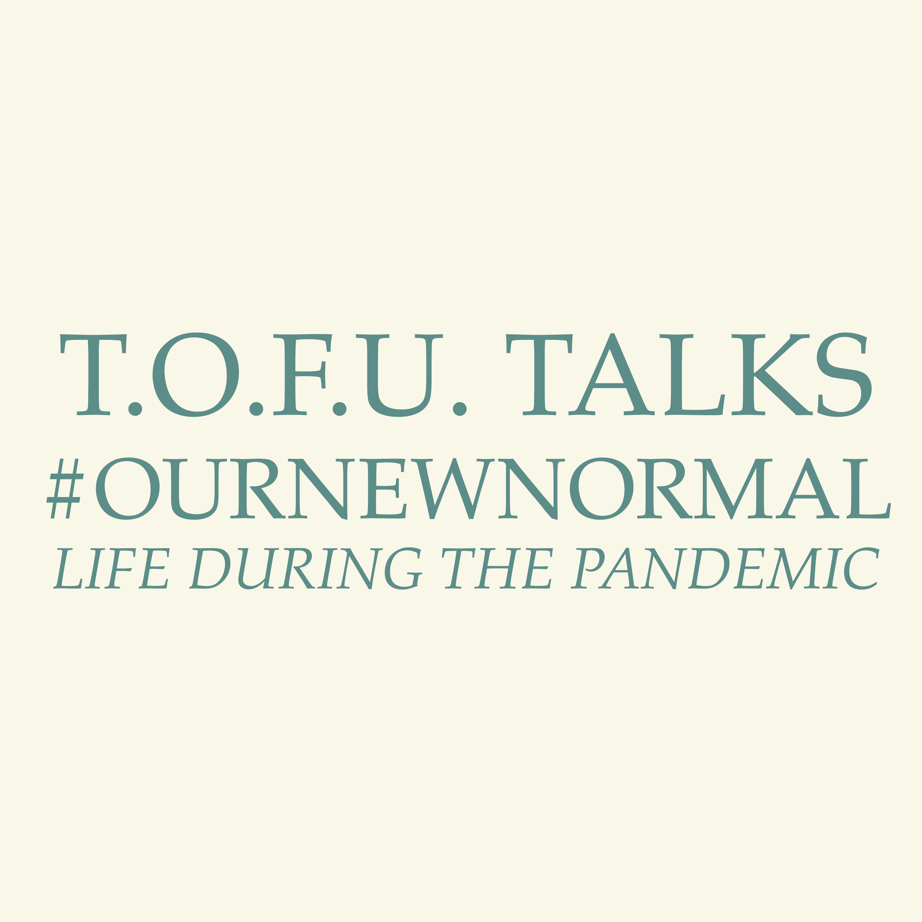 T.O.F.U. Talks: #OurNewNormal