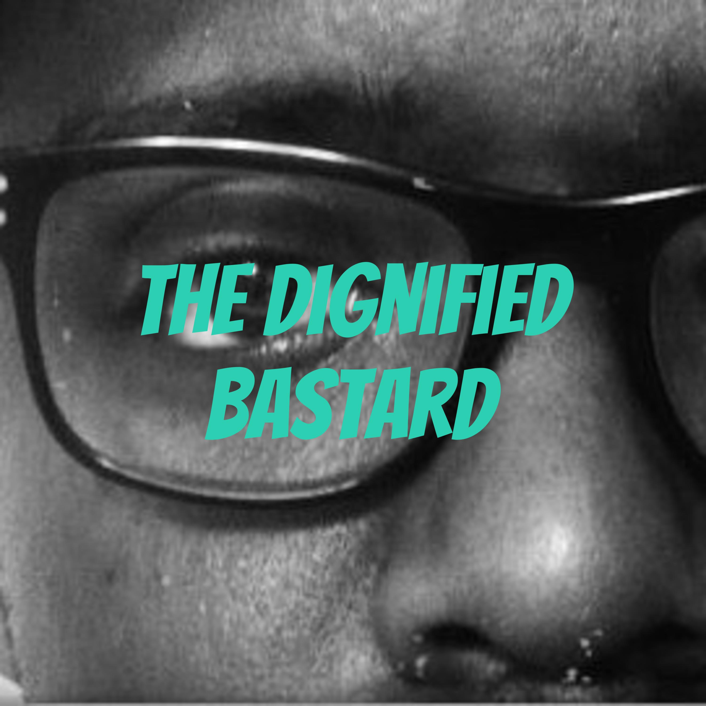 The Dignified Bastard